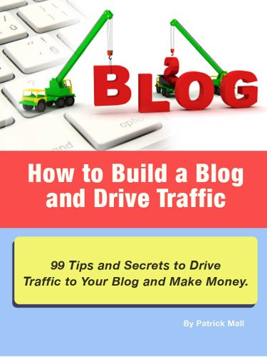 How to Build a Blog and Drive Traffic. 99 Tips and Secrets to Drive Traffic to Your Blog and Make Money. Buy it Now! (English Edition)