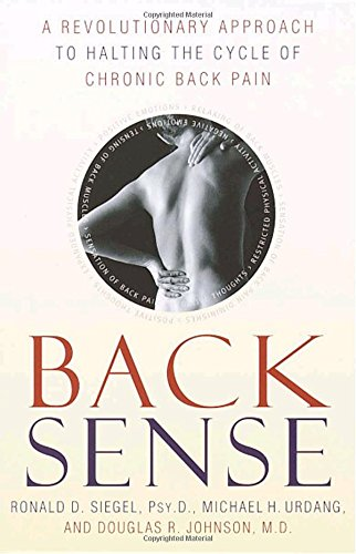 Back Sense: A Revolutionary Approach to Halting the Cycle of Chronic Back Pain por Ronald D. Siegel