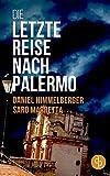 Die letzte Reise nach Palermo (Ein Bern-Krimi 2) von Daniel Himmelberger