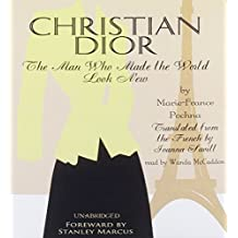 Christian Dior: The Man Who Made the World Look New