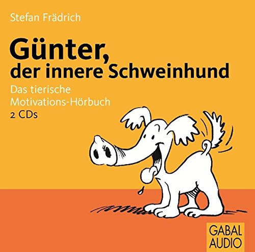 Günter, der innere Schweinehund: Das tierische Motivations-Hörbuch