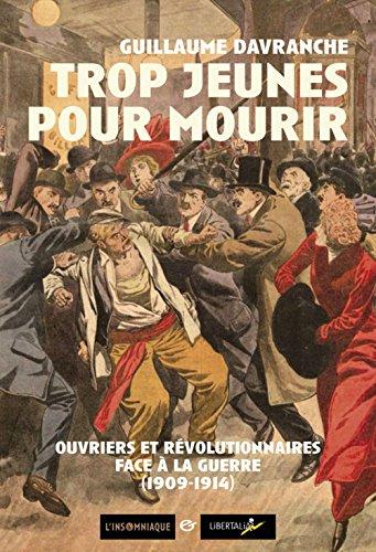 Trop jeunes pour mourir : Ouvriers et révolutionnaires face à la guerre (1909-1914) par Guillaume Davranche