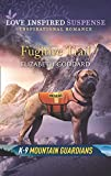 Fugitive Trail (Mills & Boon Love Inspired Suspense) (K-9 Mountain Guardians) (English Edition)