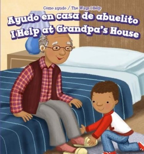 Ayudo En Casa De Abuelito/ I Help at Grandpa's House (Como Ayudo/ The Ways I Help)