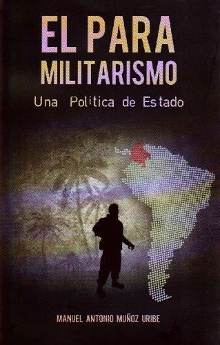 El paramilitarismo, una política de Estado por Manuel Antonio Muñoz Uribe