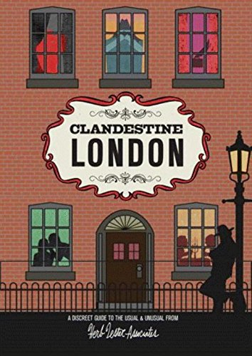 Clandestine London: A Discreet Guide to the Usual & Unusual (Herb Lester)
