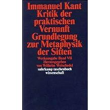 Werkausgabe in 12 Bänden: VII: Kritik der praktischen Vernunft. Grundlegung zur Metaphysik der Sitten (suhrkamp taschenbuch wissenschaft)