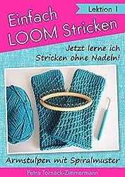 Einfach LOOMstricken »Lektion 1«: Jetzt lerne ich Stricken ohne Nadeln - Armstulpen mit Spiralmuster