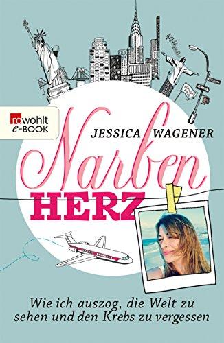 Buchseite und Rezensionen zu 'Narbenherz: Wie ich auszog, die Welt zu sehen und den Krebs zu vergessen' von Jessica Wagener
