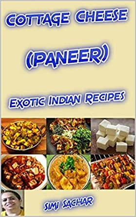 Cottage Cheese Paneer Exotic Indian Recipes Ebook Sachar Simi Amazon In Kindle Store