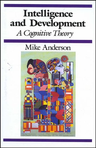 Intelligence and Development: A Cognitive Theory (Cognitive Development)