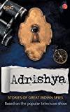 Adrishya: Stories of Great Indian Spies