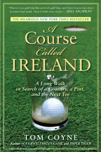 A Course Called Ireland: A Long Walk in Search of a Country, a Pint, and the Next Tee por Tom Coyne