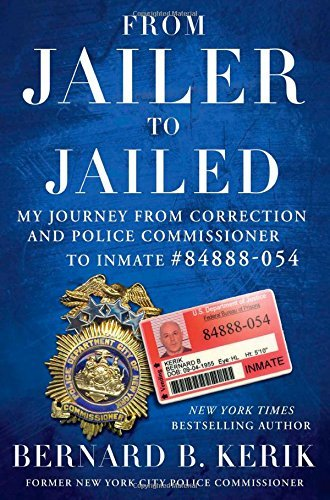 From Jailer to Jailed: My Journey from Correction and Police Commissioner to Inmate #84888-054 by Bernard B Kerik (2015-03-31)