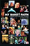 My Baha'i Faith: A Personal Tour of the Baha'i Teachings