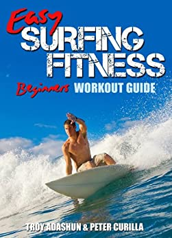 Easy Surfing Fitness: Become Fit, Lean and Strong in Just 30 Days by [Adashun, Troy]