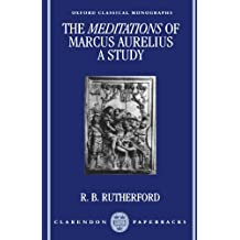 The Meditations Of Marcus Aurelius: A Study (Oxford Classical Monographs)