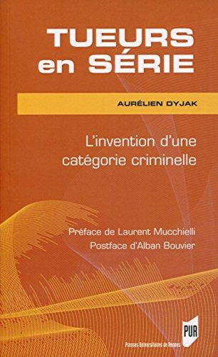 Tueurs en série: L'invention d'une catégorie criminelle. par Aurelien Dyjak
