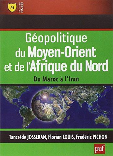 Géopolitique du Moyen-Orient et de l'Afrique du Nord : Du Maroc à l'Iran par Tancrède Josseran, Florian Louis, Frédéric Pichon