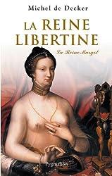La reine libertine : La Reine Margot