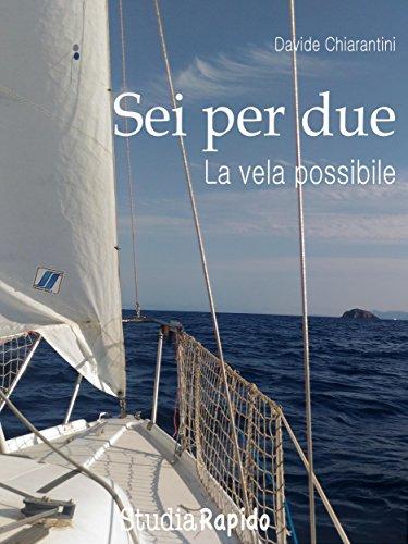 Sei per due: La vela possibile (Italian Edition) por Davide Chiarantini