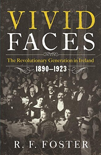 Vivid Faces: The Revolutionary Generation in Ireland, 1890-1923 by R. F. Foster (2015-01-26)
