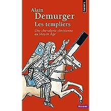 Les Templiers - Une chevalerie chrétienne au Moyen Âge