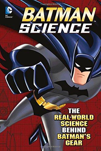 Batman science : the real-world science behind Batman's gear