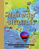 Mein erster Bildatlas: Ein farbenfroh illustrierter Weltatlas mit vielen wichtigen Informationen über unsere Erde