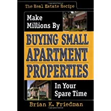 The Real Estate Recipe: Make Millions by Buying Small Apartment Properties in Your Spare Time (Nuts & Bolts Series) by Brian K. Friedman (2004-09-02)