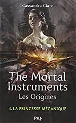 3. The Mortal Instruments, les origines : La princesse mécanique
