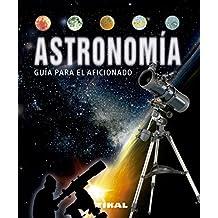 Astronomía guía para el aficionado (Enciclopedia Universal) (Spanish Edition)