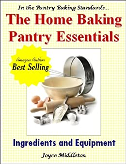 The Home Baking Pantry Essentials (In the Pantry Baking Standards Book 3) (English Edition) di [Middleton, Joyce]