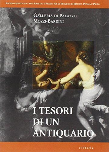 I tesori di un antiquario. Galleria di palazzo Mozzi-Bardini. Ediz. illustrata