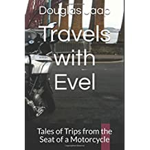 Travels with Evel: Tales of Trips from the Seat of a Motorcycle