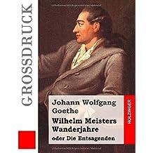 Wilhelm Meisters Wanderjahre (Großdruck): oder Die Entsagenden