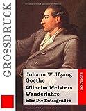 Wilhelm Meisters Wanderjahre (Großdruck): oder Die Entsagenden - Johann Wolfgang Goethe
