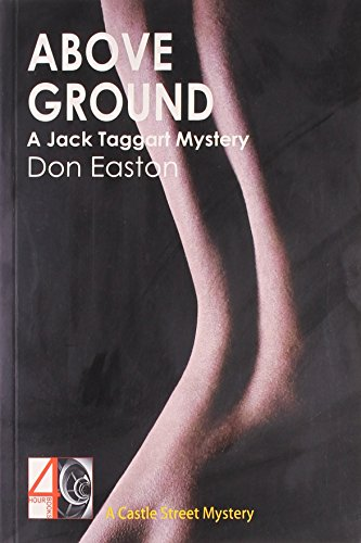 Above Ground: A Jack Taggart Mystery [Paperback] [Jan 01, 2013] Don Easton [Paperback] [Jan 01, 2017] Don Easton
