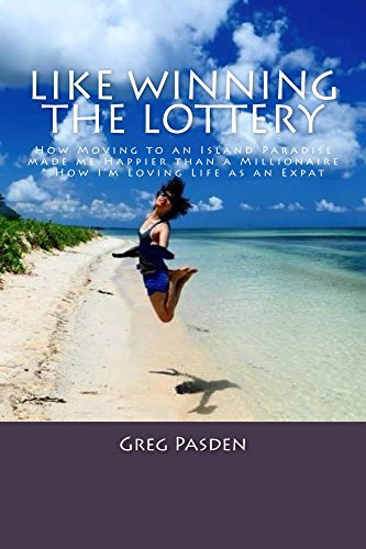 Like Winning the Lottery: How Moving to an Island Paradise made me Happier than a Millionaire and How I'm Loving Life as an Expat (English Edition)