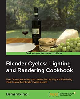 Blender Cycles: Lighting and Rendering Cookbook von [Iraci, Bernardo]