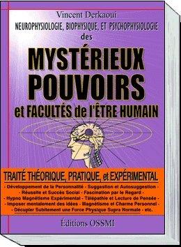 Neurophysiologie, biophysique, et psychophysiologie des mystérieux pouvoirs et facultés de l'être humain : Traité théorique, pratique et expérimental