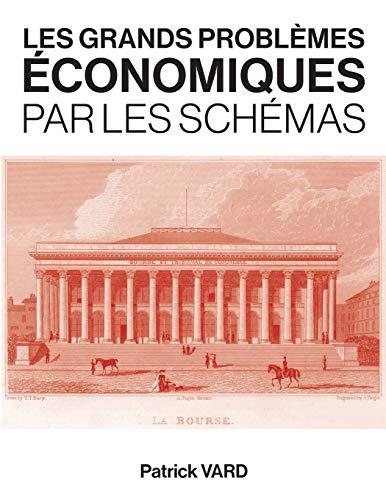 Les grands problèmes économiques par les schémas par Patrick VARD
