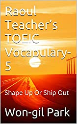 Raoul Teacher's TOEIC Vocabulary-5: Shape Up Or Ship Out (English Edition)
