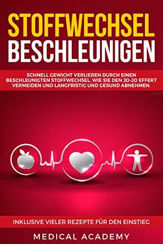 Stoffwechsel beschleunigen: Schnell Gewicht verlieren durch einen beschleunigten Stoffwechsel. Wie Sie den Jo-Jo Effekt vermeiden und langfristig und gesund ... abnehmen. Inklusive vieler Tipps und Tricks