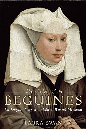 The Wisdom of the Beguines: The Forgotten Story of a Medieval Women's Movement: Written by Laura Swan, 2014 Edition, Publisher: BlueBridge [Hardcover]
