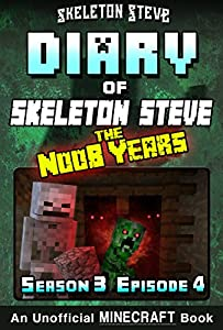 Diary of Minecraft Skeleton Steve the Noob Years - Season 3 Episode 4 (Book 16) : Unofficial Minecraft Books for Kids, Teens, & Nerds - Adventure Fan Fiction ... Collection - Skeleton Steve the Noob Years)