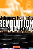 Johannes Heinrichs: Revolution der Demokratie. Eine Realutopie für die schweigende Mehrheit