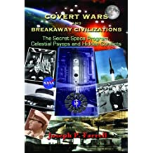 Covert Wars and Breakaway Civilizations: The Secret Space Program, Celestial Psyops and Hidden Conflicts by Joseph P. Farrell (2012-12-26)