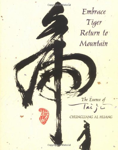 Embrace Tiger, Return to Mountain: The Essence of Tai Ji: Essence of T'ai Chi