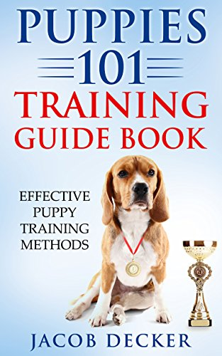 Puppies 101 Training Guide Book: Effective Puppy Training Methods (English Edition) -